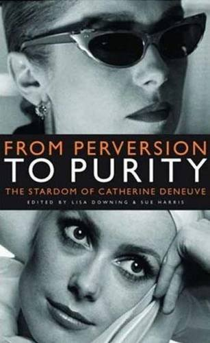 9780719073380: From Perversion to Purity: The Stardom of Catherine Deneuve