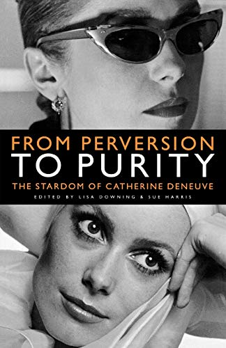 9780719073397: From Perversion to Purity: The Stardom of Catherine Deneuve