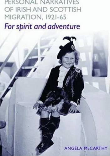 Personal Narratives of Irish and Scottish Migration, 1921-65: 'For Spirit and Adventure'....
