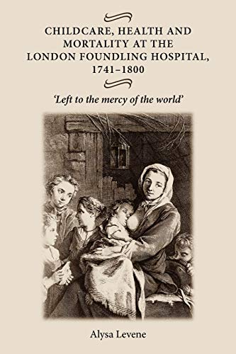 9780719073557: Childcare, health and mortality in the London Foundling Hospital, 1741–1800: Left to the mercy of the world'