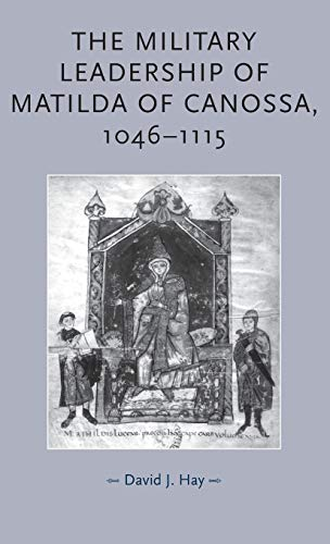 9780719073588: The Military Leadership of Matilda of Canossa, 1046-1115