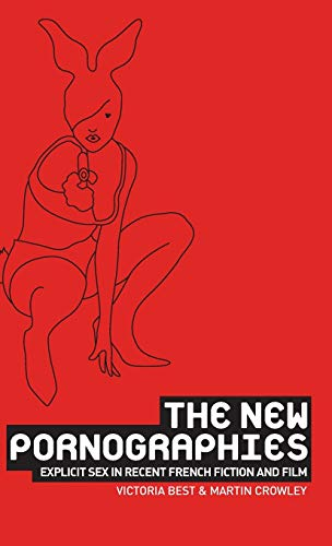 9780719073984: The new pornographies: Explicit sex in recent French fiction and film