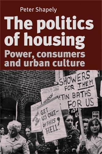 9780719074332: The Politics of Housing: Power, Consumers and Urban Culture