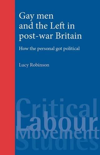 9780719074349: Gay Men and the Left in Post-War Britain: How the Personal Got Political