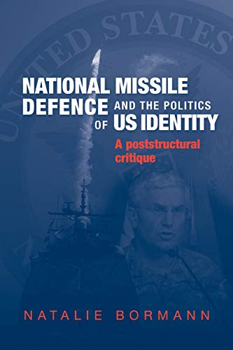 9780719074707: National Missile Defense and the Politics of US Identity: A Postcultural Critique