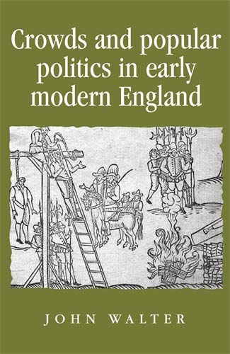 Crowds and Popular Politics in Early Modern England.: Walter, John
