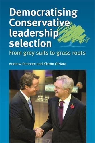 Democratising Conservative Leadership Selection: From Grey Suits to Grass Roots (0719075076) by Andrew Denham; Kieron O'Hara