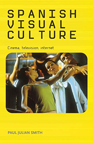 Spanish visual culture: Cinema, television, internet: Smith, Paul Julian