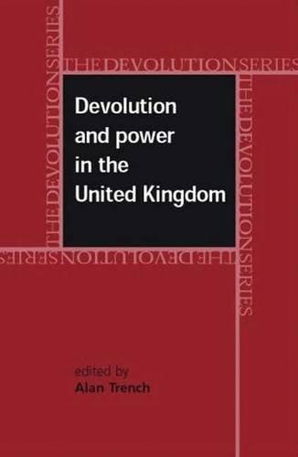 Devolution and power in the United Kingdom (Devolution Series MUP): Manchester University Press