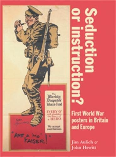 9780719075902: Seduction or Instruction?: First World War Posters in Britain and Europe