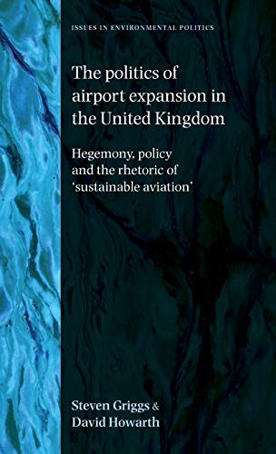 9780719076138: Politics of Airport Expansion in the United Kingdom: Hegemony, Policy and the Rhetoric of 'Sustainable Aviation' (Issues in Environmental Politics)