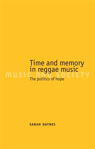 Time and Memory in Reggae Music: The Politics of Hope (Music and Society): Daynes, Sarah
