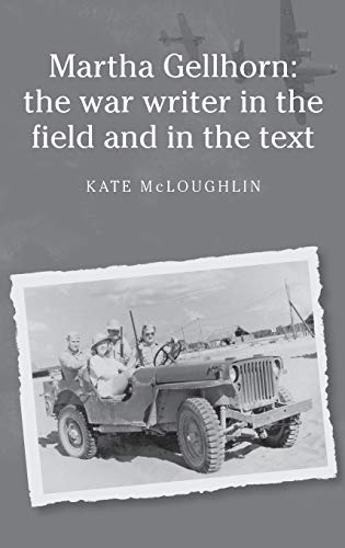 9780719076367: Martha Gellhorn: The war writer in the field and in the text