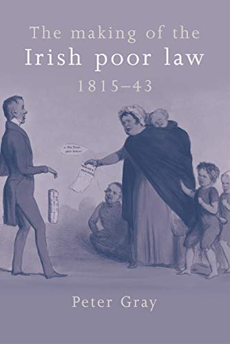 9780719076497: The Making of the Irish Poor Law, 1815-43 (Studies in Popular Culture)