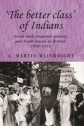 The better Class' of Indians: Social Rank, Imperial Identity, and South Asians in Britain 1858...