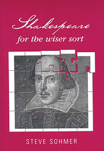 Shakespeare for the wiser sort: Solving Shakespeare's: Steve Sohmer