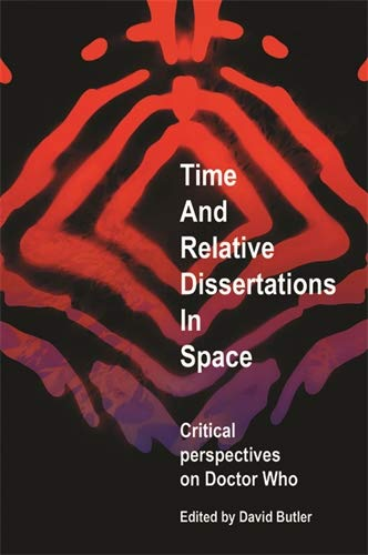 Time and Relative Dissertations in Space: Critical Perspectives on Doctor Who: David Butler