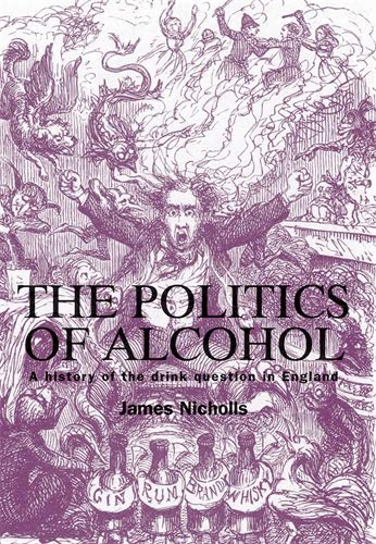 9780719077050: The Politics of Alcohol: A History of the Drink Question in England