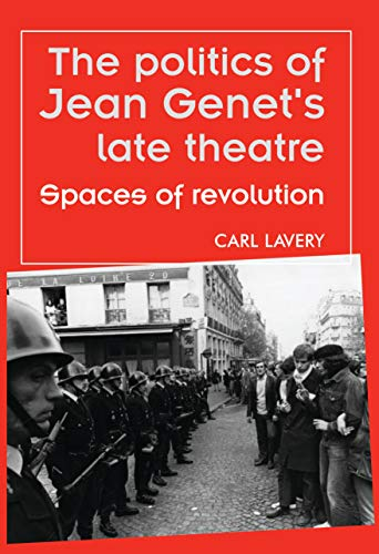 9780719077135: The Politics of Jean Genet's Late Theatre: Spaces of Revolution (Theatre: Theory, Practice, Performance)