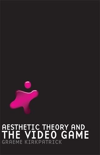 9780719077180: Aesthetic Theory and the Video Game