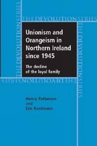 Unionism and Orangeism in Northern Ireland since 1945: The Decline of the Loyal Family.: Patterson,...