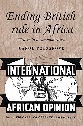 Ending British Rule in Africa. Writers in a Common Cause: Polsgrove, Carol
