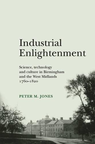 9780719077708: Industrial Enlightenment: Science, technology and culture in Birmingham and the West Midlands, 1760-1820 (Gender in History)