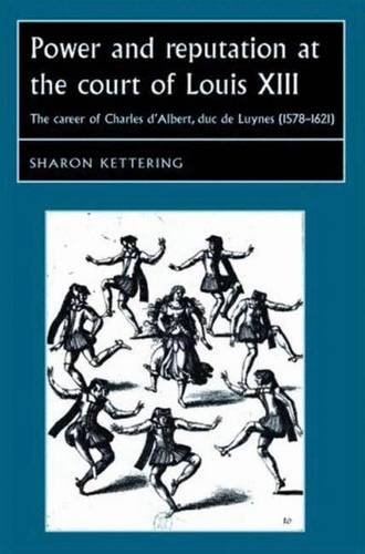 9780719077869: Power and Reputation at the Court of Louis XIII: The Career of Charles D'Albert, duc de Luynes (1578-1621) (Studies in Early Modern European History)