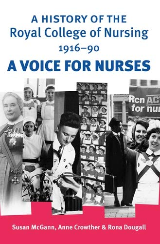 A history of the Royal College of Nursing 1916-90: A voice for nurses: McGann, Susan; Crowther, ...