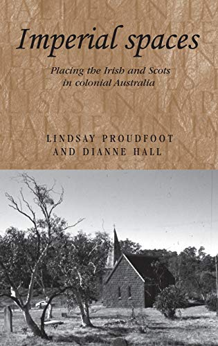 9780719078378: Imperial Spaces: Placing the Irish and Scots in Colonial Australia (Studies in Imperialism)