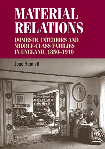 Material Relations: Domestic Interiors and Middle-Class Families in England, 1850-1910 (Hardback): ...