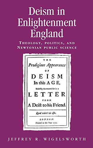 9780719078729: Deism in Enlightment England: Theology, Politics, and Newtonian Public Science (Politics, Culture and Society in Early Modern Britain)