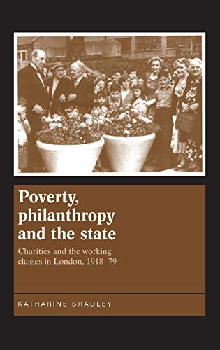 9780719078750: Poverty, philanthropy and the state: Charities and the working classes in London, 1918-79