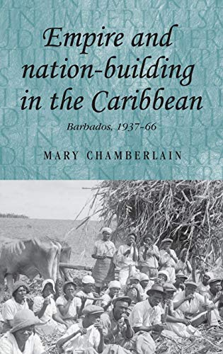 Empire and Nation-Building in the Caribbean: Barbados, 1937-66 (Hardback): Mary Chamberlain