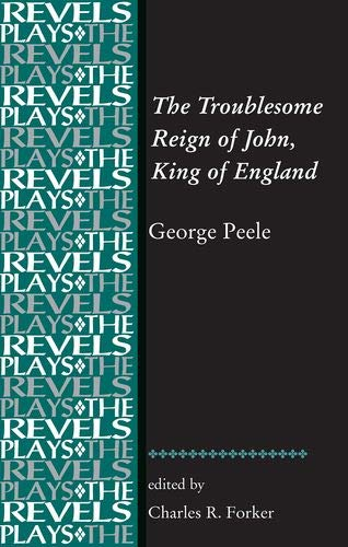 9780719078989: The Troublesome Reign of John, King of England: By George Peele (Revels Plays MUP)