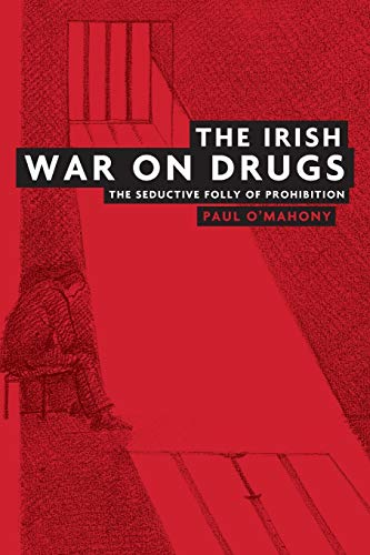 The Irish war on drugs: The seductive folly of prohibition (0719079020) by Paul O'Mahony