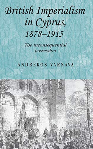9780719079030: British Imperialism in Cyprus, 1878-1915: The Inconsequential Possession