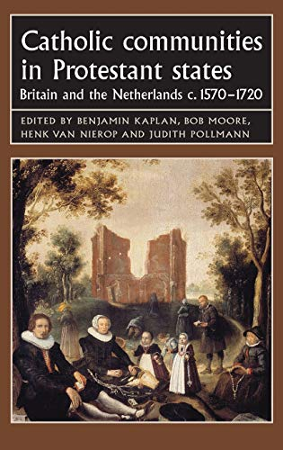 Catholic Communities in Protestant States: Britain and the Netherlands, c.1570-1720