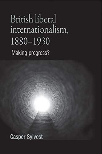 British Liberal Internationalism, 1880-1930: Casper Sylvest