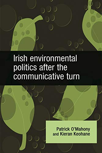 Irish Environmental Politics After the Communicative Turn: O'Mahony, Patrick; Keohane, Kieran