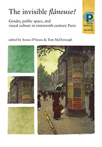 9780719079429: The Invisible Flaneuse?: Gender, Public Space and Visual Culture in Nineteenth Century Paris (Critical Perspectives in Art History)