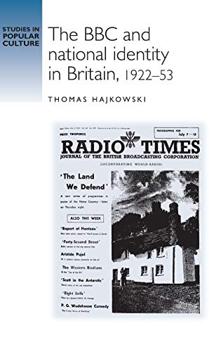 The BBC and National Identity in Britain, 1922-53 (Studies in Popular Culture): Hajkowski, Thomas