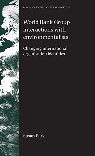 9780719079474: World Bank Group Interactions With Environmentalists: Changing International Organisation Identities