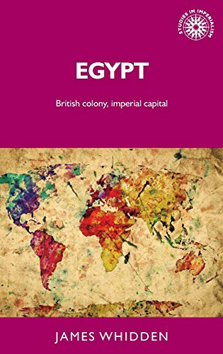 9780719079542: Egypt: British colony and imperial capital (Studies in Imperialism MUP)