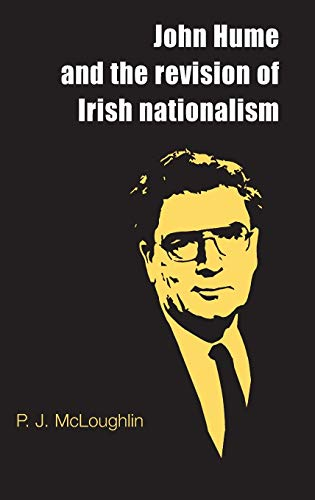 John Hume and the Revision of Irish Nationalism: McLoughlin, P. J.