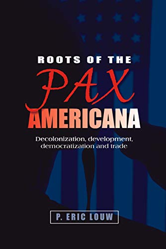 9780719079573: Roots of the Pax Americana: Decolonisation, development, democratisation and trade