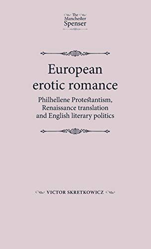 9780719079702: European erotic romance: Philhellene Protestantism, Renaissance translation and English Literary Politics (The Manchester Spenser)