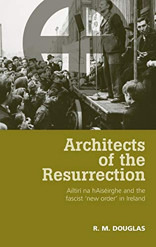 9780719079733: Architects of the Resurrection: Ailtirí na hAiséirghe and the Fascist 'New Order' in Ireland