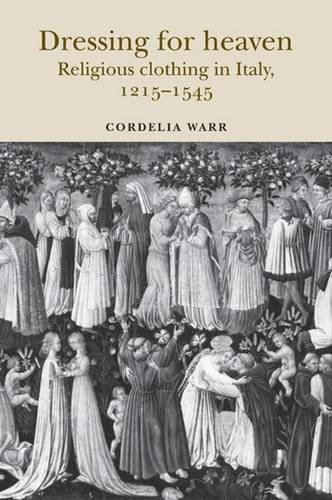 9780719079832: Dressing for Heaven: Religious Clothing in Italy, 1215-1545