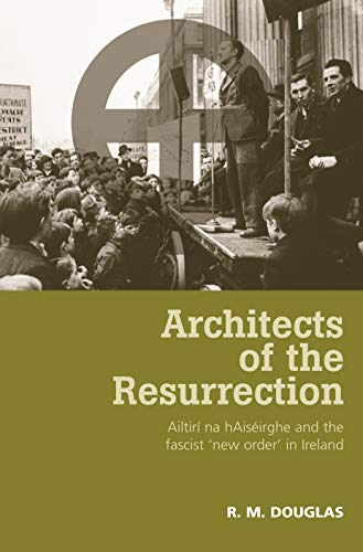 9780719079986: Architects of the Resurrection: Ailtirí na hAiséirghe and the Fascist 'New Order' in Ireland